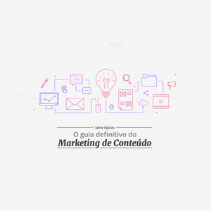 O guia definitivo do Marketing de Conteúdo