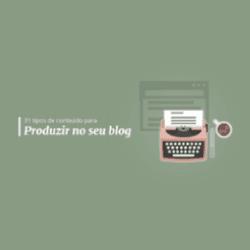 31 tipos de conteúdo que você pode produzir para o seu blog